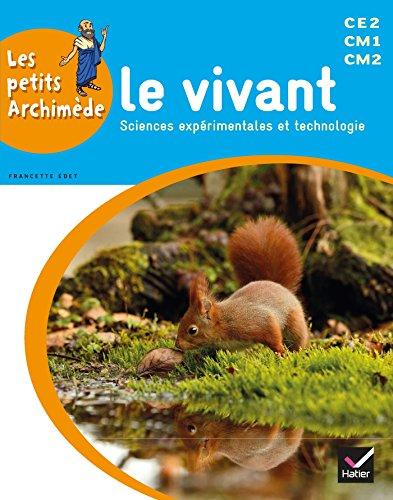 Les petits Archimède Cycle 3 éd. 2014 - Le vivant - Manuel de l'élève par Françette Edet