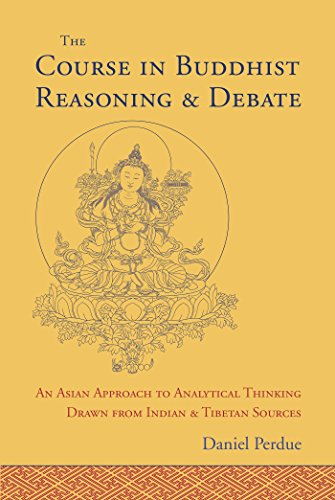 The Course in Buddhist Reasoning and Debate: An Asian Approach to Analytical Thinking Drawn from Indian and Tibetan Sources (English Edition)