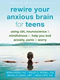 Rewire Your Anxious Brain for Teens: Using CBT, Neuroscience, and Mindfulness to Help You End Anxiety, Panic, and Worry (The Instant Help Solutions Series) (English Edition)