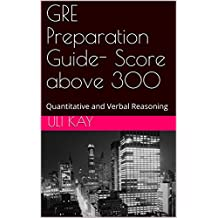 GRE Preparation Guide- Score above 300: Quantitative and Verbal Reasoning (English Edition)