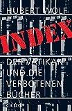Index: Der Vatikan und die verbotenen Bücher - Hubert Wolf