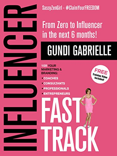 Influencer Fast Track: From Zero to Influencer in the next 6 Months!: 10X Your Marketing & Branding for Coaches, Consultants, Professionals & Entrepreneurs ... Marketing & Branding (English Edition)