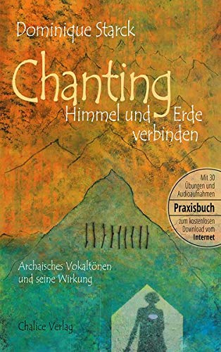 Chanting: Himmel und Erde verbinden: Archaisches Vokaltönen und seine Wirkung