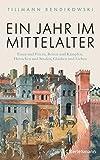 Ein Jahr im Mittelalter: Essen und Feiern, Reisen und Kämpfen, Herrschen und Strafen, Glauben und Lieben - Tillmann Bendikowski