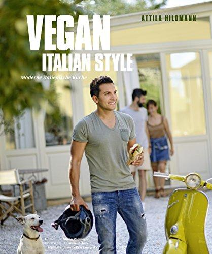 Vegan Italian Style (Vegane Kochbücher von Attila Hildmann): Moderne italienische Küche (Italienische Gemüse-kochbuch)
