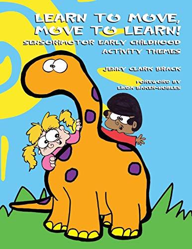 Learn to Move, Move to Learn: Sensorimotor Early Childhood Activity Themes por Jenny Clark Brack OTR/L BCP
