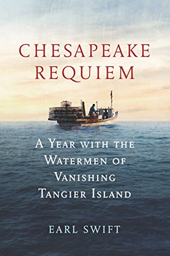 Chesapeake Requiem: A Year with the Watermen of Vanishing Tangier Island -