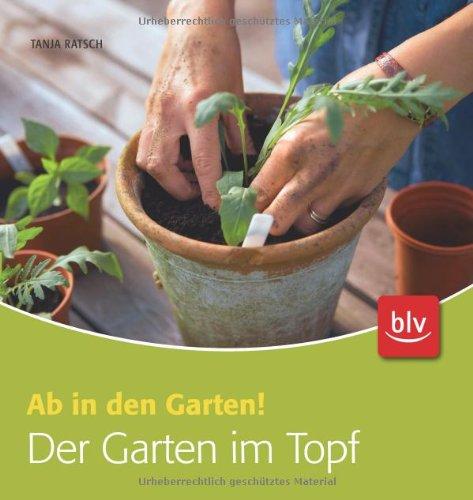 Der Garten im Topf: Ab in den Garten!