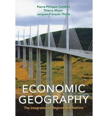 [(Economic Geography: The Integration of Regions and Nations)] [ By (author) Pierre-Philippe Combes, By (author) Thierry Mayer, By (author) Jacques-Francois Thisse ] [October, 2008]
