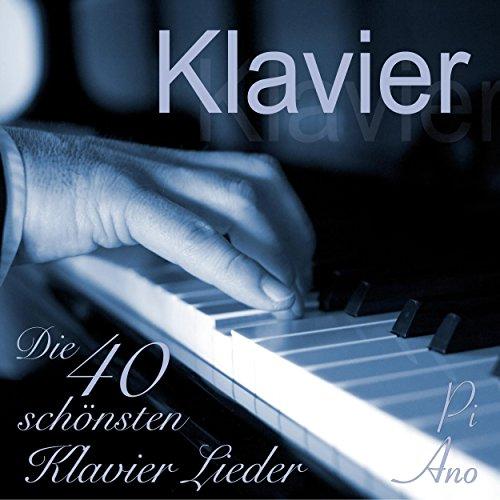 Klavier - Die 40 schönsten Klavier Lieder