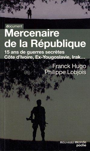 Mercenaire de la République : 15 ans de guerres secrètes par Philippe Lobjois, Franck Hugo