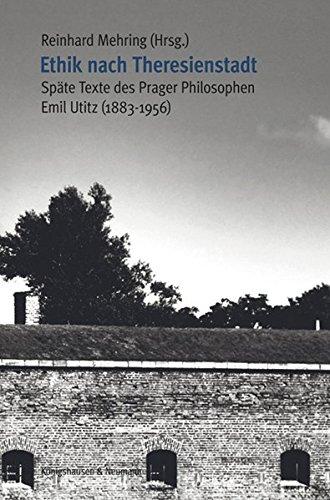 Ethik nach Theresienstadt: Späte Texte des Prager Philosophen Emil Utitz (1883-1956). Wiederveröffentlichung einer Broschüre von 1948 mit ergänzenden Texten