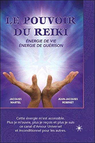 Le pouvoir du reiki - Energie de Vie - Energie de Guérison par Jacques Martel