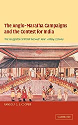 The Anglo-Maratha Campaigns and the Contest for India: The Struggle for Control of the South Asian Military Economy