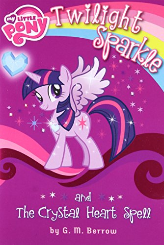 My Little Pony: Twilight Sparkle and the Crystal Heart Spell (My Little Pony (Little, Brown & Company)) por G M Berrow