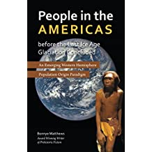 People in the Americas Before the Last Ice Age Glaciation Concluded: An Emerging Western Hemisphere Population Origin Paradigm (English Edition)