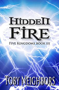 Hidden Fire (The Five Kingdoms Book 3) by [Neighbors, Toby]