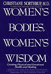 Women's Bodies, Women's Wisdom: Creating Physical and Emotional Health and Healing by Christiane Northrup M.D. (1998-03-02)