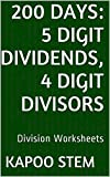 200 Division Worksheets with 5-Digit Dividends, 4-Digit Divisors: Math Practice Workbook (200 Days Math Division Series 14)