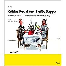 Kühles Recht und heiße Suppe: Vom Essen, Trinken und anderen Bedürfnissen in der Rechtsprechung.