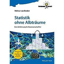 Statistik ohne Albträume: Eine Einführung für Biowissenschaftler (Verdammt clever!)