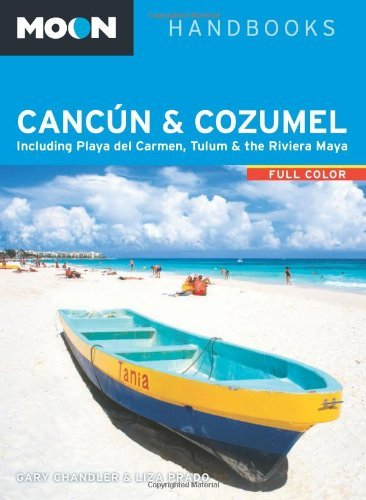 Moon Canc?on & Cozumel: Including Playa del Carmen, Tulum & the Riviera Maya (Moon Handbooks) by Gary Chandler (2013-12-10)