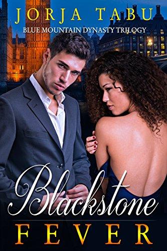 Blackstone Fever: A Blue Mountain Dynasty Romance (Blue Mountain Dynasty Trilogy Book 2)
