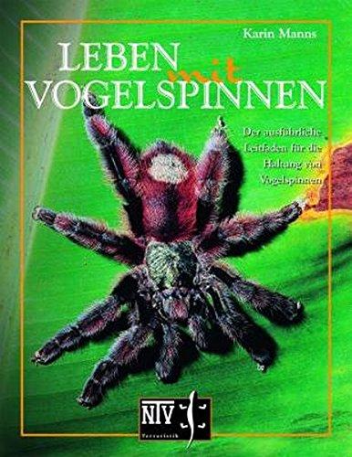 Leben mit Vogelspinnen: Der ausführliche Leitfaden für die Haltung von Vogelspinnen (Terrarien-Bibliothek)