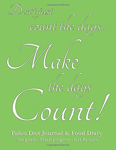 Paleo Diet Journal & Food Diary, Set Goals - Track Progress - Get Results: Make the days count food & exercise diary, green cover, 220 pages, track progress daily for 3 months