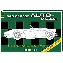 Das große Auto-Malbuch: Die schönsten 60 Auto-Klassiker zum Ausmalen