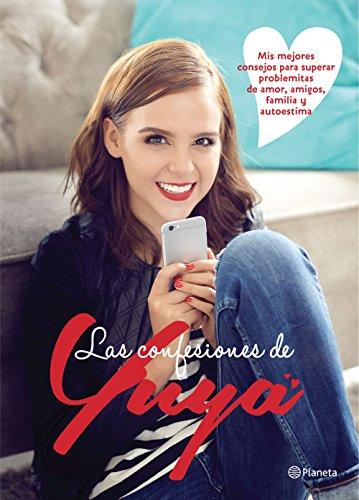 Las confesiones de Yuya: Mis mejores consejos para superar problemitas de amor, amigos, familia y autoestima. por Yuya