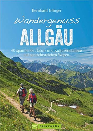 Bruckmann Wanderführer: Wandergenuss Allgäu. 40 spannende Natur- und Kulturerlebnisse auf aussichtsreichen Wegen. Mit detaillierten Wegbeschreibungen, ... praktischen GPS-Tracks. (Erlebnis Wandern)