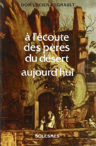 A l'écoute des pères du désert aujourd'hui : Apophtegmes des Pères traduits et commentés par Lucien Regnault