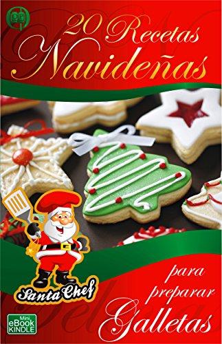20 RECETAS NAVIDEÑAS PARA PREPARAR GALLETAS (Colección Santa Chef) por Mariano Orzola