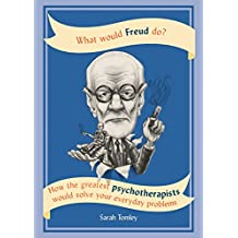 What Would Freud Do?: How the greatest psychotherapists would solve your everyday problems (English Edition)