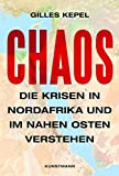 Chaos: Die Krisen in Nordafrika und im Nahen Osten verstehen