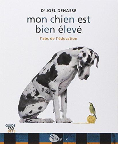 Mon chien est bien élevé : L'abc de l'éducation