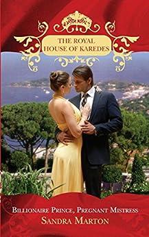 Billionaire Prince, Pregnant Mistress (The Royal House of Karedes, Book 1) by [Marton, Sandra]