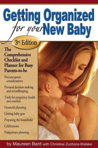 Getting Organized for Your New Baby: A Checklist and Planner for Busy Parents-to-Be by Christine Zuchora-Walske (2004-09-14)