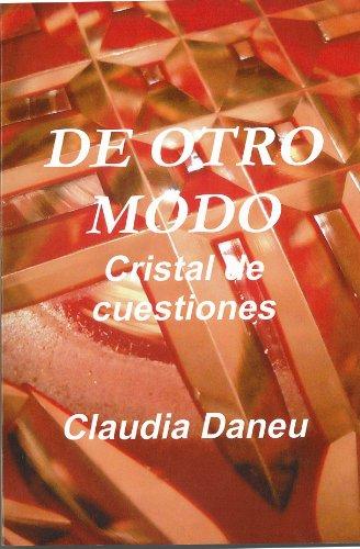 DE OTRO MODO- Cristal de cuestiones por Claudia Daneu