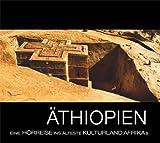 Äthiopien - Eine Hörreise ins älteste Kulturland Afrikas -