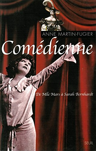Comédienne : de Melle Mars à Sarah Bernhardt par Anne Martin-Fugier