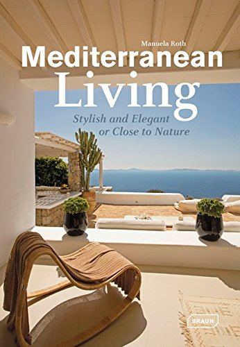 Mediterranean Living: Stylish and Elegant or Close to Nature (Dreaming of) por Manuela Roth