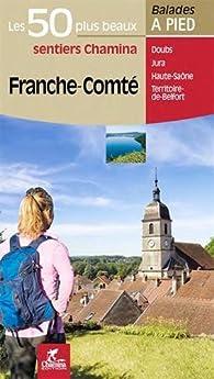 Franche-Comté les 50 plus beaux sentiers par Guide Chamina