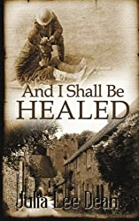 And I Shall Be Healed by Julia Lee Dean (7-Jan-2014) Paperback