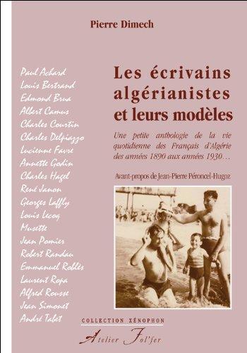 Les écrivains algérianistes et leurs modèles : Une petite anthologie de la vie quotidienne des Français d'Algérie des années 1890 aux années 1930.