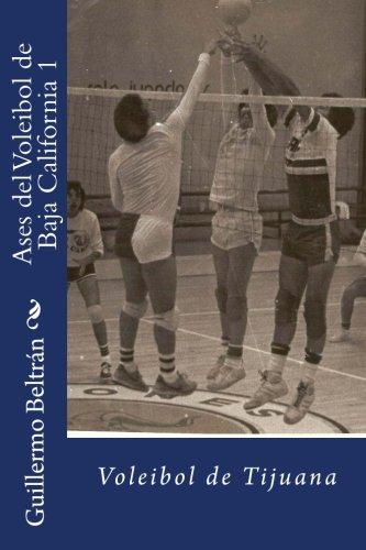 Ases del Voleibol de Baja California: Voleibol de Tijuana: Volume 1