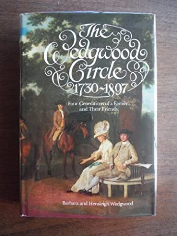Wedgwood Circle, 1730-1897: Four Generations of a Family and Their