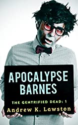 Apocalypse Barnes (The Gentrified Dead Book 1)