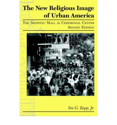 [ THE NEW RELIGIOUS IMAGE OF URBAN AMERICA SHOPPING MALL AS CEREMONIAL CENTER BY ZEPP, IRA G.](AUTHOR)PAPERBACK